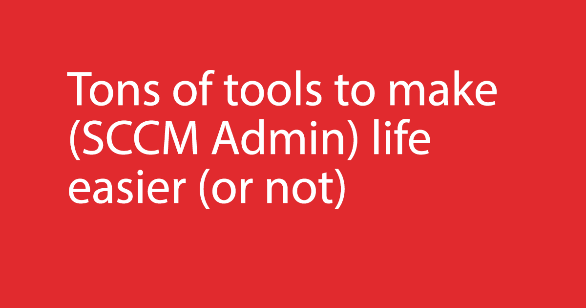 Tons of tools for the SCCM Admin