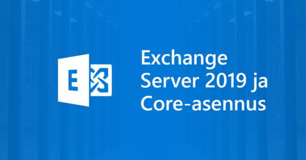 Exchange Server 2019:n asennus Windows Server 2019 Coren päälle