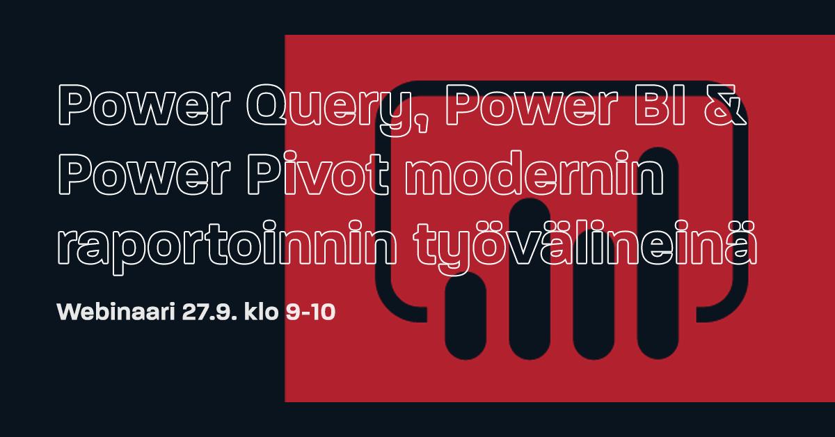 Webinaari: Power Query, Power BI & Power Pivot modernin raportoinnin työvälineinä