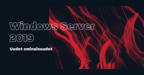Windows Server 2019 – Uusia ominaisuuksia nykyajan tarpeisiin