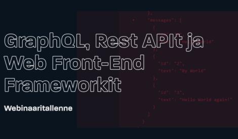 Webinaaritallenne: GraphQL, Rest APIt ja Web Front-End Frameworkit