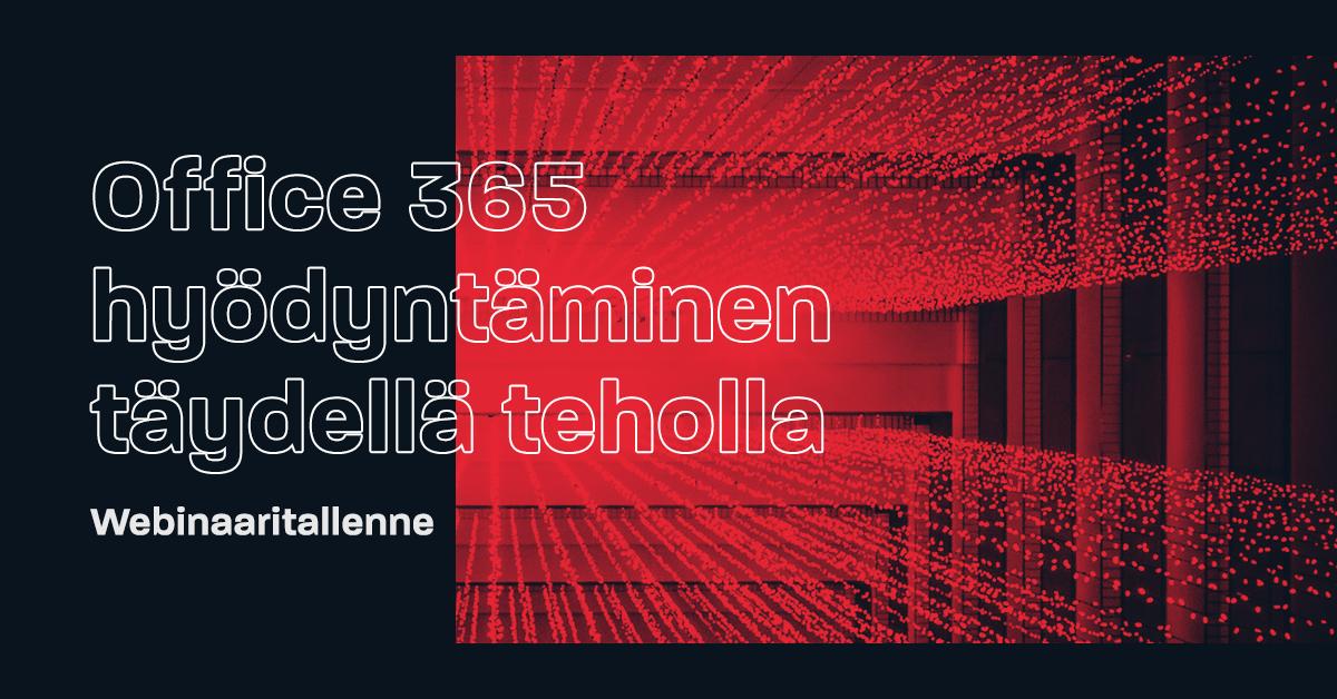 Webinaaritallenne: Office 365 hyödyntäminen täydellä teholla