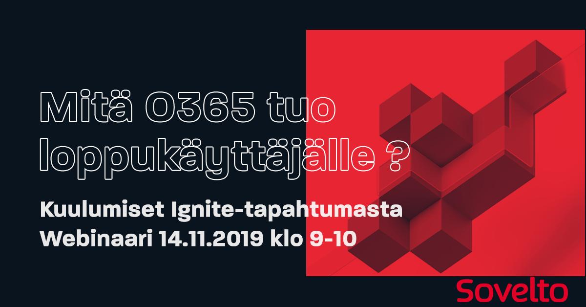 Webinaari: Mitä O365 tuo loppukäyttäjälle – kuulumiset Ignite-tapahtumasta 14.11.2019 klo 9-10