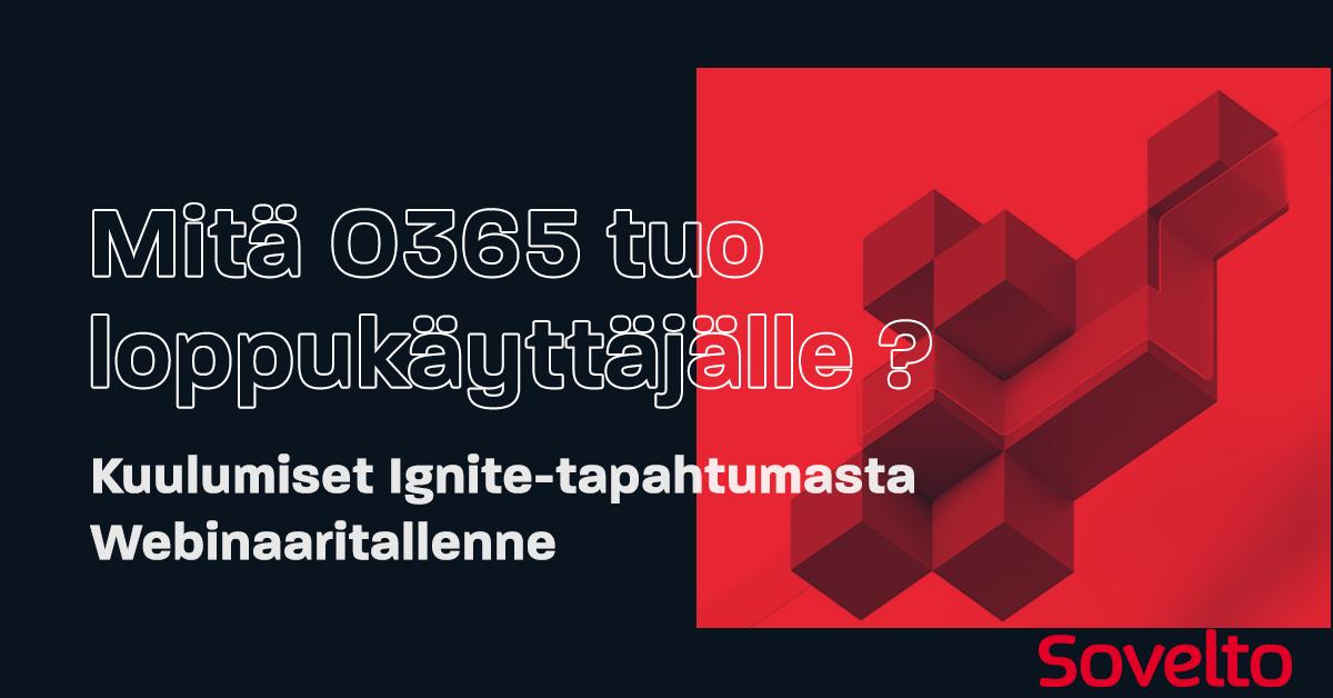 Webinaaritallenne: Mitä O365 tuo loppukäyttäjälle – kuulumiset Ignite-tapahtumasta