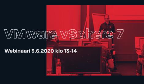 Webinaari: VMware vSphere 7 – mitä saat – mitä menetät? 3.6.2020 klo 13-14