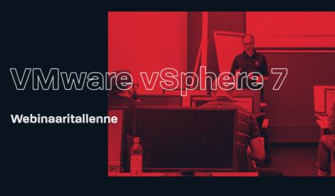 Webinaaritallenne: VMware vSphere 7 – mitä saat – mitä menetät?