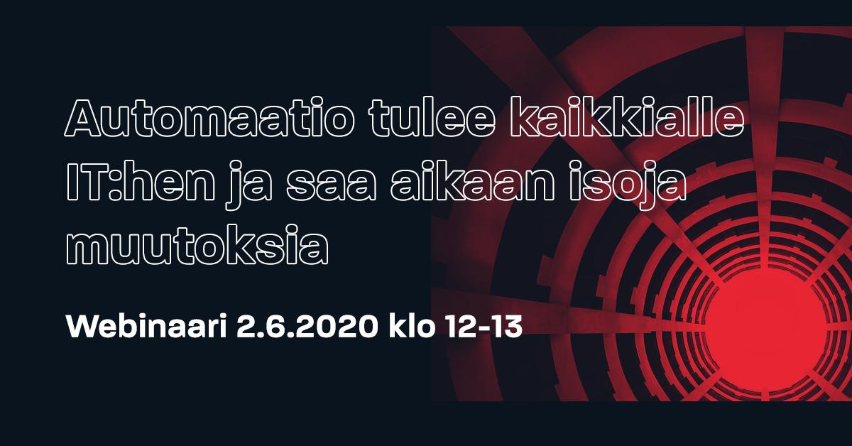 Webinaari: Automaatio tulee kaikkialle IT:hen ja saa aikaan isoja muutoksia 2.6.2020 klo 12-13