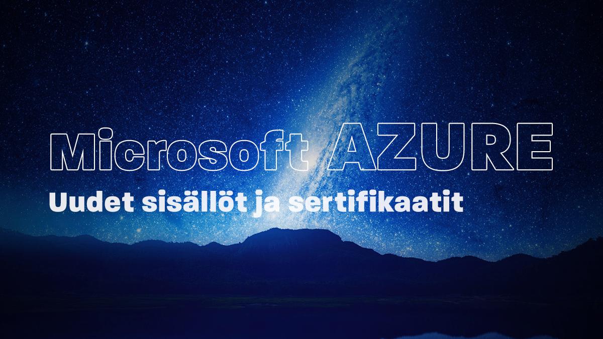 Muutoksia Microsoft Azure-kurssien sisällöissä ja sertifioinneissa