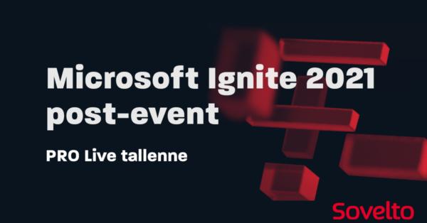 Tallenne: Microsoft Ignite 2021 post-event